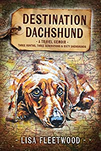 Destination Dachshund: A Travel Memoir: Three Months, Three Generations And Sixty Dachshunds by Lisa Fleetwood ebook deal