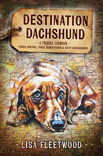 Destination Dachshund: Three Months, Three Generations & Sixty Dachshunds by Lisa Fleetwood ebook deal