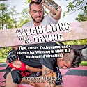 If You're Not Cheating, You're Not Trying: Tips, Tricks, Techniques, and Cheats for Winning in MMA, BJJ, Boxing and Wrestling Audiobook by Brandon BK Kesler Narrated by Kevin Kollins
