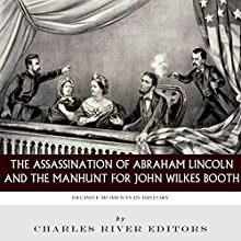 Decisive Moments in History: The Assassination of Abraham Lincoln and the Manhunt for John Wilkes Booth (       UNABRIDGED) by Charles River Editors Narrated by Neal Arango