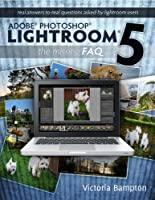 Adobe Photoshop Lightroom 5 - The Missing FAQ (English Edition)