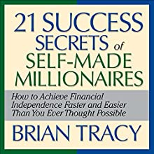 The 21 Success Secrets of Self-Made Millionaires: How to Achieve Financial Independence Faster and Easier Than You Ever Thought Possible Audiobook by Brian Tracy Narrated by  Author