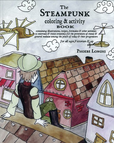 The Steampunk Coloring and Activity Book: Containing Illustrations, Recipes, Formulas & Other Activities to Entertain & Entice Creativity for the ... Among the Youth of Today & Their Progenitors PDF