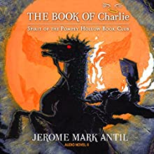 The Book of Charlie: Spirit of the Pompey Hollow Book Club Audiobook by Jerome Mark Antil Narrated by Lee Alan