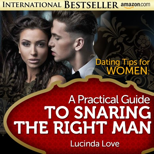 Hot Dating Tips for Women: A Practical Guide to Snaring the Right Man (Life's Love Lessons Book 7)