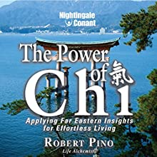 The Power of Chi: Applying Far Eastern Insights for Effortless Living  by Robert Pino Narrated by Robert Pino