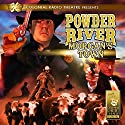 Powder River - Morgan's Town Performance by Jerry Robbins Narrated by Jerry Robbins,  The Colonial Radio Players, Derek Aalerud