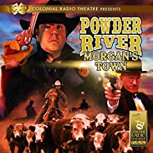 Powder River - Morgan's Town  by Jerry Robbins Narrated by Jerry Robbins, The Colonial Radio Players, Derek Aalerud