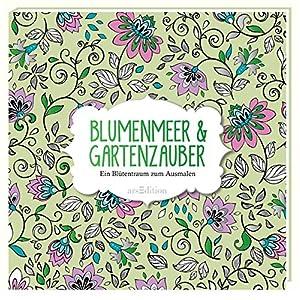 Blumenmeer & Gartenzauber: Ein Blütentraum zum Ausmalen (Malprodukte für Erwachsene