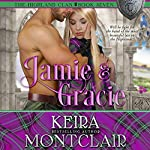 Jamie and Gracie: The Highland Clan, Book 7 | Keira Montclair