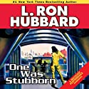One Was Stubborn (       UNABRIDGED) by L. Ron Hubbard Narrated by R. F. Daley