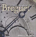 echange, troc Emmanuel Breguet, Nicole Minder, Rodolphe De Pierri - Abraham-Louis Breguet : L'horlogerie à la conquête du monde