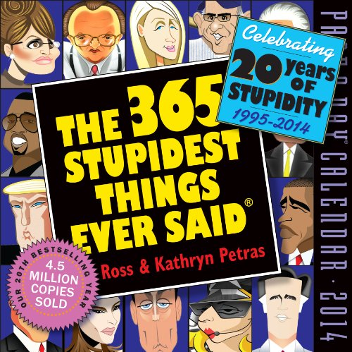The 365 Stupidest Things Ever Said 2014 Page-A-Day Calendar