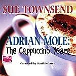 Adrian Mole: The Cappuccino Years: Adrian Mole Series Book 5 | Sue Townsend