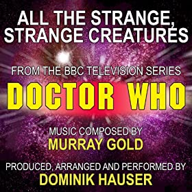 All The Strange, Strange Creatures (From the TV Series: Doctor Who)