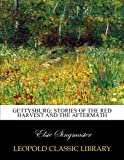 img - for Gettysburg; stories of the red harvest and the aftermath book / textbook / text book