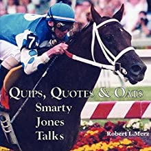 Quips, Quotes & Oats: Smarty Jones Talks (       UNABRIDGED) by Robert L Merz Narrated by Dan McGowan