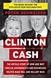 img - for Clinton Cash: The Untold Story of How and Why Foreign Governments and Businesses Helped Make Bill and Hillary Rich book / textbook / text book