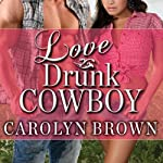 Love Drunk Cowboy: Spikes & Spurs Series, Book 1 (       UNABRIDGED) by Carolyn Brown Narrated by Ann Marie Lee