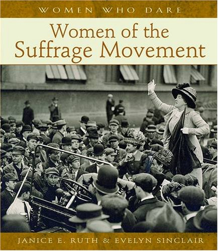 Women of the Suffrage Movement (Women Who Dare), Janice E. Ruth, Evelyn Sinclair