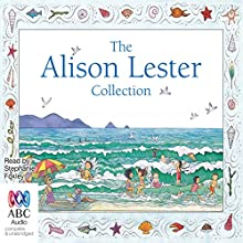 The Alison Lester Collection (       UNABRIDGED) by Alison Lester Narrated by Stephanie Foxley