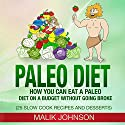 Paleo Diet: How You Can Eat a Paleo Diet on a Budget Without Going Broke: 25 Slow Cook Recipes and Desserts Audiobook by Malik Johnson Narrated by Alan Munro