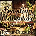 Brazilian Adventure: A Quest into the Heart of the Amazon Audiobook by Peter Fleming Narrated by William Gaminara