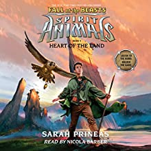 Heart of the Land: Spirit Animals: Fall of the Beasts, Book 5 | Livre audio Auteur(s) : Sarah Prineas Narrateur(s) : Nicola Barber
