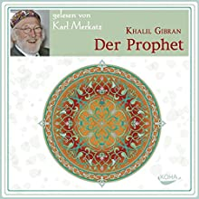 Der Prophet (       ungekürzt) von Khalil Gibran Gesprochen von: Karl Merkatz