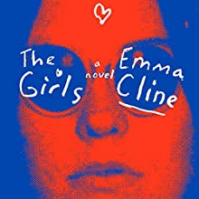 The Girls: A Novel Audiobook by Emma Cline Narrated by Cady McClain