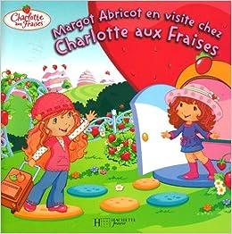 Margot abricot en visite chez charlotte aux - Jeux de charlotte aux fraises cuisine ...