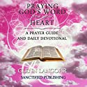 Praying God's Word from Your Heart: A Prayer Guide and Daily Devotional Audiobook by Glenn Langohr Narrated by Glenn Langohr