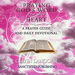Praying God's Word from Your Heart: A Prayer Guide and Daily Devotional | [Glenn Langohr]