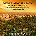 Conversational Arabic Quick and Easy: The Most Innovative Technique to Learn and Study the Classical Arabic Language Audiobook by Yatir Nitzany Narrated by Sara Ismael Elzayat
