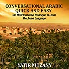 Conversational Arabic Quick and Easy: The Most Innovative Technique to Learn and Study the Classical Arabic Language Hörbuch von Yatir Nitzany Gesprochen von: Sara Ismael Elzayat