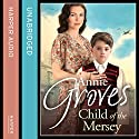 Child of the Mersey (       UNABRIDGED) by Annie Groves Narrated by Noreen Leighton
