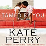 Tamed By You: Laurel Heights, Book 7 (       UNABRIDGED) by Kate Perry Narrated by Xe Sands