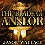 The Blade of Anslor | Jason Wallace