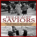 Holocaust Saviors: True Stories of Rescuers That Saved Holocaust Refugees Audiobook by Raymond Jennings Narrated by C.J. McAllister