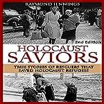 Holocaust Saviors: True Stories of Rescuers That Saved Holocaust Refugees | Raymond Jennings