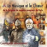echange, troc Compilation - La Musique Et Le Choeur De La Brigade Des Sapeurs-Pompiers Courage Et Dévouement