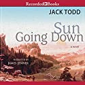 Sun Going Down Audiobook by Jack Todd Narrated by James Jenner