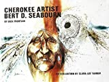 img - for Cherokee Artist Bert D. Seabourn book / textbook / text book