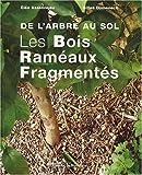 echange, troc Gilles Domenech, Eléa Asselineau, Collectif - Les Bois Raméaux Fragmentés : De l'arbre au sol