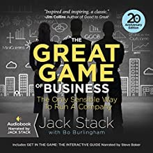 The Great Game of Business, Expanded and Updated: The Only Sensible Way to Run a Company (       UNABRIDGED) by Jack Stack, Bo Burlingham Narrated by Jack Stack, Steve Baker