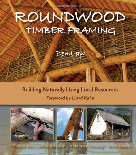 Roundwood Timber Framing: Building Naturally Using Local Resources: 1