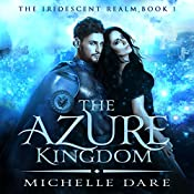 The Azure Kingdom: The Iridescent Realm, Book 1 | [Michelle Dare]