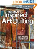 Journey to Inspired Art Quilting: More Intuitive Color & Design