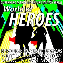 World of Heroes Episode 4: The Circle Tightens (       UNABRIDGED) by Marc Allan Moore Narrated by Marc Allan Moore