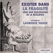 Exister dans la fragilité : Vers une philosophie de la résilience | Livre audio Auteur(s) : Laurence Vanin Narrateur(s) : Laurence Vanin